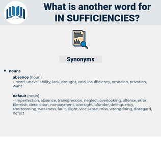 in sufficiencies, synonym in sufficiencies, another word for in sufficiencies, words like in sufficiencies, thesaurus in sufficiencies