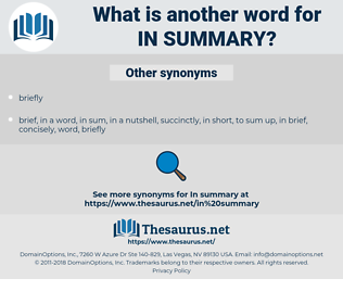 in summary, synonym in summary, another word for in summary, words like in summary, thesaurus in summary