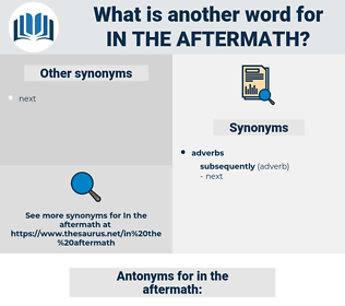 in the aftermath, synonym in the aftermath, another word for in the aftermath, words like in the aftermath, thesaurus in the aftermath