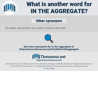 in the aggregate, synonym in the aggregate, another word for in the aggregate, words like in the aggregate, thesaurus in the aggregate