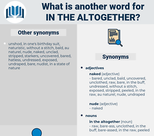 in the altogether, synonym in the altogether, another word for in the altogether, words like in the altogether, thesaurus in the altogether