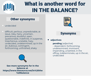 in the balance, synonym in the balance, another word for in the balance, words like in the balance, thesaurus in the balance