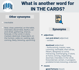 in the cards, synonym in the cards, another word for in the cards, words like in the cards, thesaurus in the cards