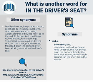 in the driver's seat, synonym in the driver's seat, another word for in the driver's seat, words like in the driver's seat, thesaurus in the driver's seat