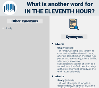 in the eleventh hour, synonym in the eleventh hour, another word for in the eleventh hour, words like in the eleventh hour, thesaurus in the eleventh hour