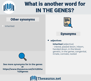 in the genes, synonym in the genes, another word for in the genes, words like in the genes, thesaurus in the genes