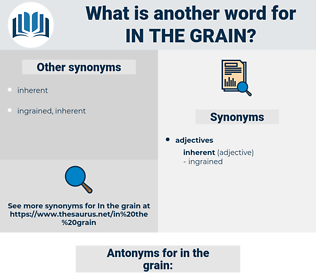 in the grain, synonym in the grain, another word for in the grain, words like in the grain, thesaurus in the grain