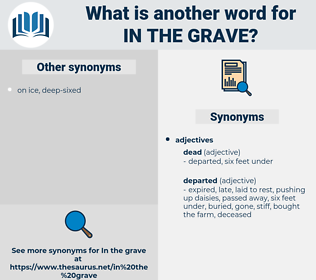 in the grave, synonym in the grave, another word for in the grave, words like in the grave, thesaurus in the grave