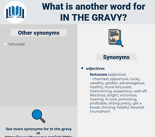 in the gravy, synonym in the gravy, another word for in the gravy, words like in the gravy, thesaurus in the gravy