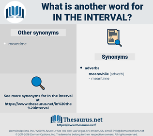 in the interval, synonym in the interval, another word for in the interval, words like in the interval, thesaurus in the interval