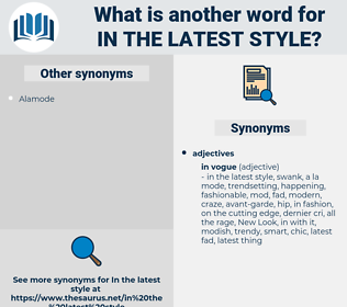 in the latest style, synonym in the latest style, another word for in the latest style, words like in the latest style, thesaurus in the latest style