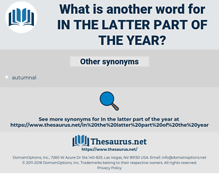 in the latter part of the year, synonym in the latter part of the year, another word for in the latter part of the year, words like in the latter part of the year, thesaurus in the latter part of the year