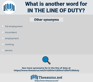 in the line of duty, synonym in the line of duty, another word for in the line of duty, words like in the line of duty, thesaurus in the line of duty