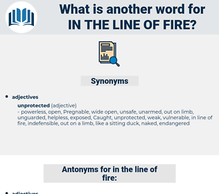 in the line of fire, synonym in the line of fire, another word for in the line of fire, words like in the line of fire, thesaurus in the line of fire