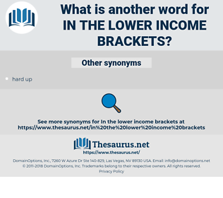in the lower income brackets, synonym in the lower income brackets, another word for in the lower income brackets, words like in the lower income brackets, thesaurus in the lower income brackets