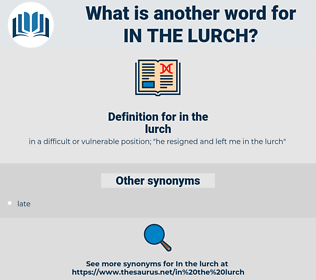 in the lurch, synonym in the lurch, another word for in the lurch, words like in the lurch, thesaurus in the lurch