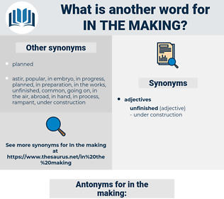 in the making, synonym in the making, another word for in the making, words like in the making, thesaurus in the making
