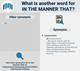 in the manner that, synonym in the manner that, another word for in the manner that, words like in the manner that, thesaurus in the manner that
