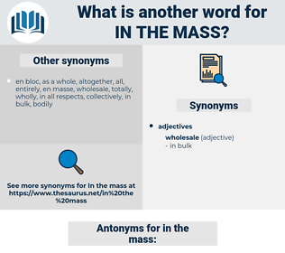 in the mass, synonym in the mass, another word for in the mass, words like in the mass, thesaurus in the mass