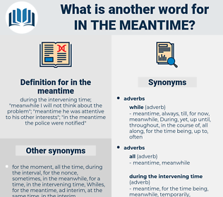 in the meantime, synonym in the meantime, another word for in the meantime, words like in the meantime, thesaurus in the meantime