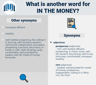 in the money, synonym in the money, another word for in the money, words like in the money, thesaurus in the money
