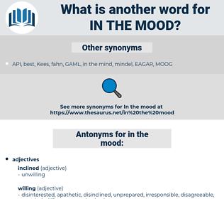in the mood, synonym in the mood, another word for in the mood, words like in the mood, thesaurus in the mood