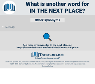 in the next place, synonym in the next place, another word for in the next place, words like in the next place, thesaurus in the next place