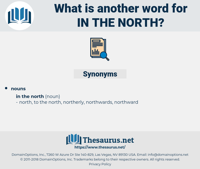 in the north, synonym in the north, another word for in the north, words like in the north, thesaurus in the north