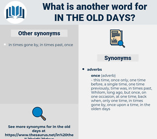 in the old days, synonym in the old days, another word for in the old days, words like in the old days, thesaurus in the old days