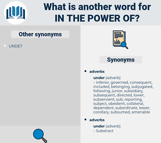 in the power of, synonym in the power of, another word for in the power of, words like in the power of, thesaurus in the power of