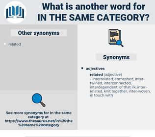 in the same category, synonym in the same category, another word for in the same category, words like in the same category, thesaurus in the same category