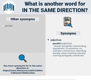 in the same direction, synonym in the same direction, another word for in the same direction, words like in the same direction, thesaurus in the same direction