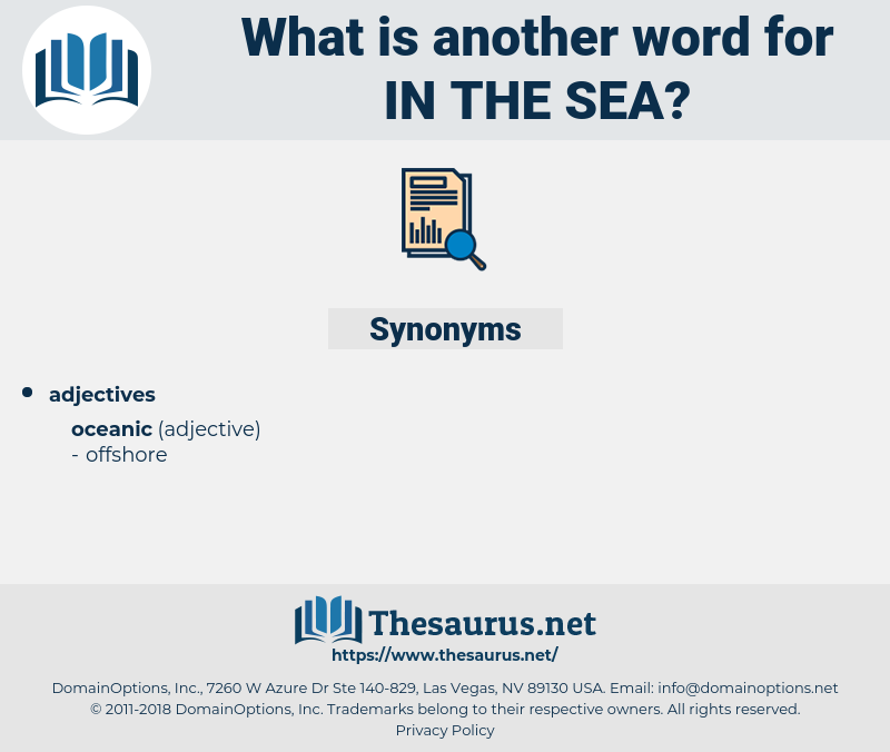 in the sea, synonym in the sea, another word for in the sea, words like in the sea, thesaurus in the sea