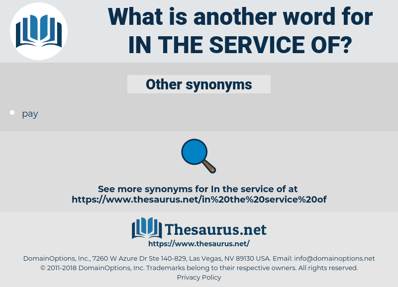 in the service of, synonym in the service of, another word for in the service of, words like in the service of, thesaurus in the service of