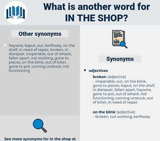 in the shop, synonym in the shop, another word for in the shop, words like in the shop, thesaurus in the shop