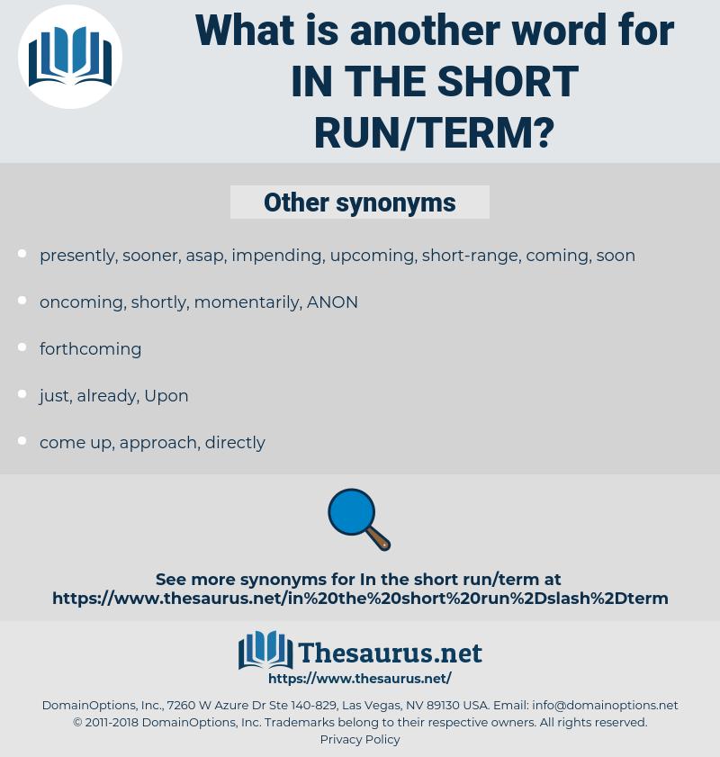 in the short run/term, synonym in the short run/term, another word for in the short run/term, words like in the short run/term, thesaurus in the short run/term