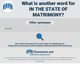 in the state of matrimony, synonym in the state of matrimony, another word for in the state of matrimony, words like in the state of matrimony, thesaurus in the state of matrimony