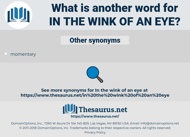 in the wink of an eye, synonym in the wink of an eye, another word for in the wink of an eye, words like in the wink of an eye, thesaurus in the wink of an eye