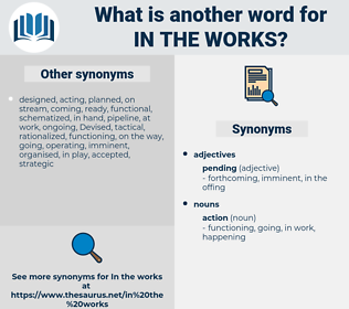 in the works, synonym in the works, another word for in the works, words like in the works, thesaurus in the works
