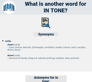 in tone, synonym in tone, another word for in tone, words like in tone, thesaurus in tone