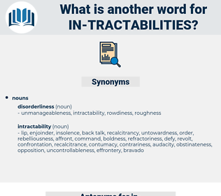 in-tractabilities, synonym in-tractabilities, another word for in-tractabilities, words like in-tractabilities, thesaurus in-tractabilities