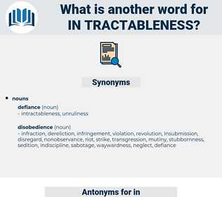 in-tractableness, synonym in-tractableness, another word for in-tractableness, words like in-tractableness, thesaurus in-tractableness