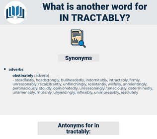 in tractably, synonym in tractably, another word for in tractably, words like in tractably, thesaurus in tractably