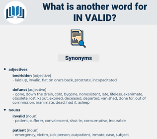 in-valid, synonym in-valid, another word for in-valid, words like in-valid, thesaurus in-valid