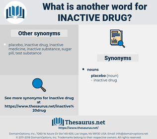 inactive drug, synonym inactive drug, another word for inactive drug, words like inactive drug, thesaurus inactive drug