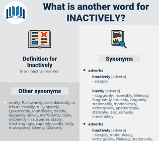 Inactively, synonym Inactively, another word for Inactively, words like Inactively, thesaurus Inactively