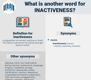 inactiveness, synonym inactiveness, another word for inactiveness, words like inactiveness, thesaurus inactiveness