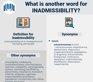 inadmissibility, synonym inadmissibility, another word for inadmissibility, words like inadmissibility, thesaurus inadmissibility