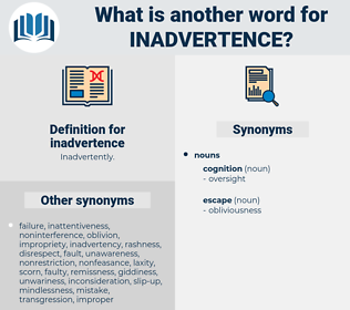 inadvertence, synonym inadvertence, another word for inadvertence, words like inadvertence, thesaurus inadvertence