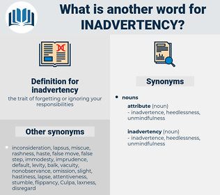 inadvertency, synonym inadvertency, another word for inadvertency, words like inadvertency, thesaurus inadvertency